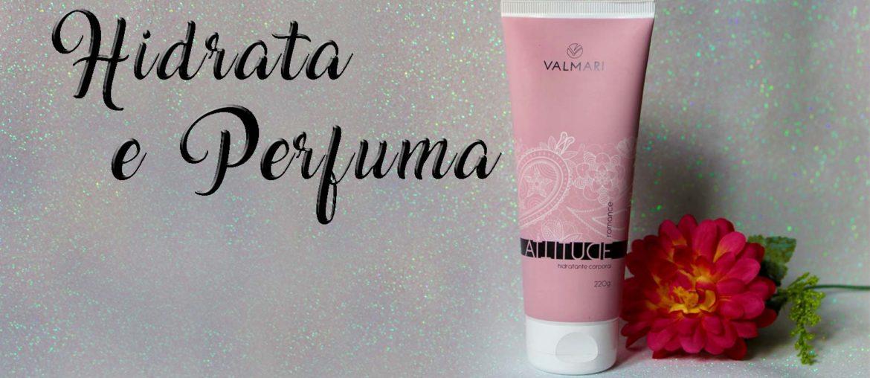 Hidratação garantida com Hidratante Valmari!