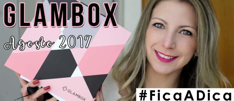Glambox de Agosto #GlamboxFicaADica +Cupom de Desconto